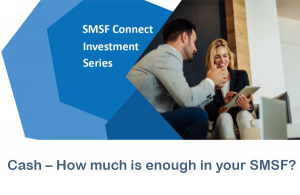Cash – how much is enough in your SMSF?